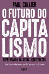 O FUTURO DO CAPITALISMO - ENFRENTANDO AS NOVAS INQUIETAÇÕES