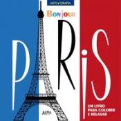 BONJOUR PARIS: UM LIVRO PARA COLORIR E RELAXAR
