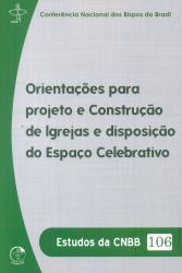 ESTUDOS DA CNBB 106 - ORIENTAÇÕES PARA PROJETO E CONSTRUÇÃO DE IGREJAS E DISPOSIÇÃO DO ESPAÇO CELEBRATIVO
