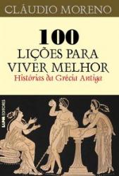 100 LIÇÕES PARA VIVER MELHOR - HISTÓRIAS DA GRÉCIA ANTIGA