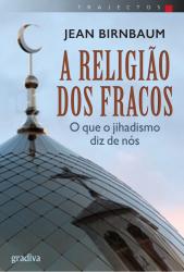 A RELIGIÃO DOS FRACOS - O QUE O JIHADISMO DIZ DE NÓS