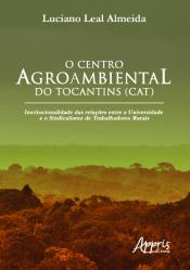 O CENTRO AGROAMBIENTAL DO TOCANTINS (CAT): INSTITUCIONALIDADE DAS RELAÇÕES ENTRE A UNIVERSIDADE E O SINDICALISMO DE TRABALHADORES RURAIS