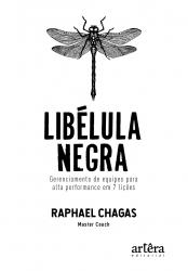 LIBÉLULA NEGRA: GERENCIAMENTO DE EQUIPES PARA ALTA PERFORMANCE EM 7 LIÇÕES