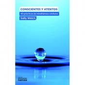 CONSCIENTES Y ATENTOS - 40 PRÁCTICAS DE MINDFULNESS CRISTIANO