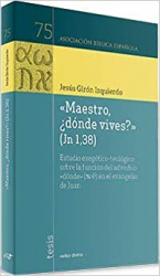 """""""MAESTRO, ¿DÓNDE VIVES?"""" (JN 1,38) - ESTUDIO EXEGÉTICO-TEOLÓGICO SOBRE LA FUNCIÓN DEL ADVERBIO """"DÓNDE"""" EN EL EVANGELIO DE JUAN"""