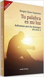 TU PALABRA ES MI LUZ - REFLEXIONES PARA LOS DOMINGOS DEL CICLO A