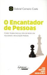 O ENCANTADOR DE PESSOAS - COMO TRABALHAR SUA VIDA EM BUSCA DA FELICIDADE E REALIZAÇÃO PESSOAL
