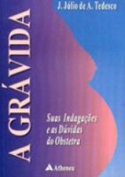 GRAVIDA, A - SUAS INDAGACOES E AS DUVIDAS DO OBSTETRA - 1