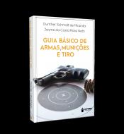 GUIA BÁSICO DE ARMAS, MUNIÇÕES E TIRO