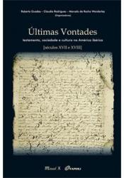 ÚLTIMAS VONTADES - TESTAMENTO , SOCIEDADE E CULTURA NA AMÉRICA IBÉRICA