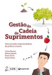 GESTÃO DA CADEIA DE SUPRIMENTOS - UMA JORNADA EMPREENDEDORA DA PRÁTICA À TEORIA