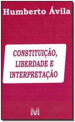 CONSTITUIÇÃO, LIBERDADE E INTERPRETAÇÃO - 1 ED./2019