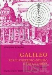 GALILEO PER IL COPERNICANESIMO E PER LA CHIESA