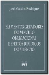 ELEMENTOS GERADORES DO VÍNCULO OBRIGACIONAL E EFEITOS JURÍDICOS DO SILÊNCIO - 1 ED./2012