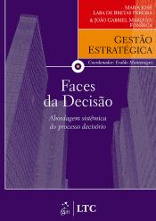 SÉRIE GESTÃO ESTRATÉGICA FACES DA DECISÃO - ABORDAGEM SISTÊMICA DO PROCESSO DECISÓRIO