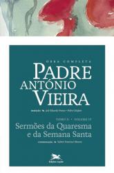 OBRA COMPLETA PADRE ANTÓNIO VIEIRA - TOMO 2 - VOLUME IV -  SERMÕES DA QUARESMA E DA SEMANA SANTA