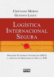 LOGÍSTICA INTERNACIONAL SEGURA: OPERADOR ECONÔMICO AUTORIZADO (OEA) E A GESTÃO DE FRONTEIRAS