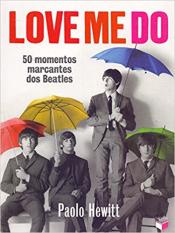 LOVE ME DO: 50 MOMENTOS MARCANTES DOS BEATLES