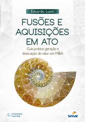 FUSOES E AQUISICOES EM ATO - GUIA PRATICO: GERACAO E DESTRUICAO DE VALOR EM