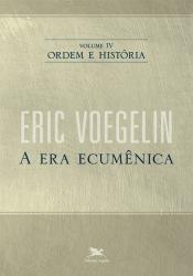 ORDEM E HISTÓRIA - VOLUME IV: A ERA ECUMÊNICA - Vol. 4