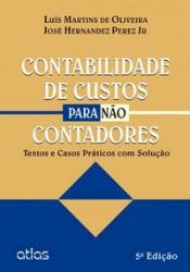 CONTABILIDADE DE CUSTOS PARA NÃO CONTADORES: TEXTOS E CASOS PRÁTICOS COM SOLUÇÃO PROPOSTA