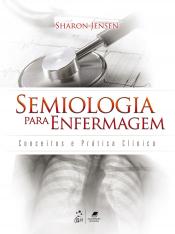 SEMIOLOGIA PARA ENFERMAGEM -CONCEITOS E PRÁTICA CLÍNICA