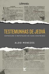 TESTEMUNHAS DE JEOVA - EXPOSICAO E REFUTACAO DE SUAS...