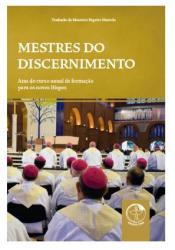 MESTRES DO DISCERNIMENTO - ATAS DO CURSO ANUAL DE FORMAÇÃO PARA OS NOVOS BISPOS