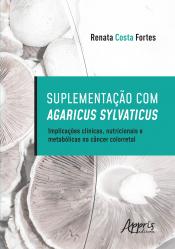 SUPLEMENTAÇÃO COM AGARICUS SYLVATICUS: IMPLICAÇÕES CLÍNICAS, NUTRICIONAIS E METABÓLICAS NO CÂNCER COLORRETAL