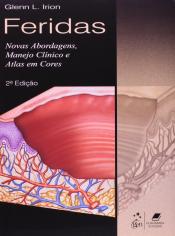 FERIDAS - NOVAS ABORDAGENS, MANEJO CLÍNICO E ATLAS EM CORES