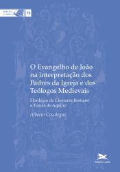 O EVANGELHO DE JOÃO NA INTERPRETAÇÃO DOS PADRES DA IGREJA E DOS TEÓLOGOS MEDIEVAIS - Vol. 76