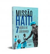 MISSÃO HAITI - 7 LIÇÕES DE LIDERANÇA