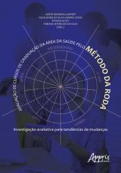 AVALIAÇÃO DE CURSOS DE GRADUAÇÃO DA ÁREA DA SAÚDE PELO MÉTODO DA RODA: INVESTIGAÇÃO AVALIATIVA PARA TENDÊNCIAS DE MUDANÇAS