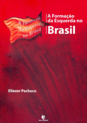 FORMACAO DA ESQUERDA NO BRASIL, A