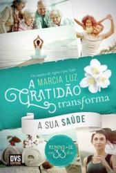 A GRATIDÃO TRANSFORMA SUA SAÚDE