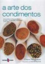 ARTE DOS CONDIMENTOS, A - INCLUI RECEITAS DE RAYMOND...