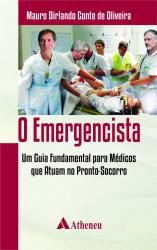 O EMERGENCISTA - UM GUIA FUNDAMENTAL PARA MÉDICOS QUE ATUAM NO PRONTO-SOCORRO