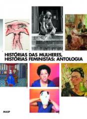 HISTÓRIAS DAS MULHERES, HISTÓRIAS FEMINISTAS: ANTOLOGIA