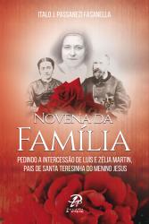 NOVENA DA FAMILIA - PEDINDO A INTERCESSAO DE LUIS E ZELIA MARTIN PAIS DE SANTA TERESINHA DO MENINO JESUS
