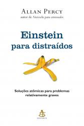 EINSTEIN PARA DISTRAIDOS - SOLUCOES ATOMICAS PARA PROBLEMAS RELATIVAMENTE G
