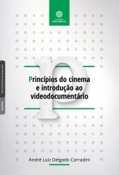 PRINCÍPIOS DO CINEMA E INTRODUÇÃO AO VIDEODOCUMENTÁRIO