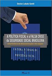 A POLÍTICA FISCAL E A FALSA CRISE DA SEGURIDADE SOCIAL BRASILEIRA
