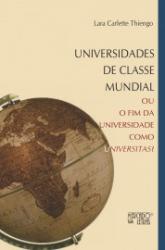 UNIVERSIDADES DE CLASSE MUNDIAL - OU O FIM DA UNIVERSIDADE COMO UNIVERSITAS?
