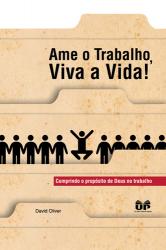 AME O TRABALHO, VIVA A VIDA