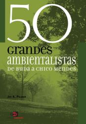50 GRANDES AMBIENTALISTAS - DE BUDA A CHICO MENDES