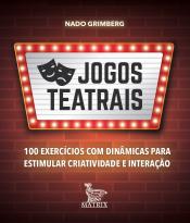 JOGOS TEATRAIS - 100 EXERCÍCIOS COM DINÂMICAS PARA ESTIMULAR CRIATIVIDADE E INTERAÇÃO