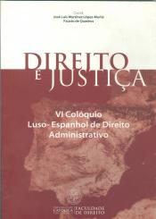 DIREITO E JUSTIÇA - VI COLÓQUIO LUSO ESPANHOL DE DIREITO ADMINISTRATIVO
