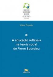 A EDUCAÇÃO REFLEXIVA NA TEORIA SOCIAL DE PIERRE BOURDIEU - Vol. 9