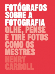 FOTÓGRAFOS SOBRE A FOTOGRAFIA - OLHE, PENSE E TIRE FOTOS COMO OS MESTRES