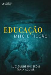 EDUCACAO, MITO E FICCAO - 1